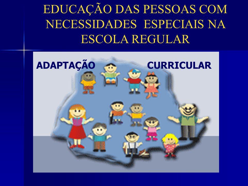 EDUCAÇÃO DAS PESSOAS COM NECESSIDADES ESPECIAIS NA ESCOLA REGULAR ADAPTAÇÃO CURRICULAR