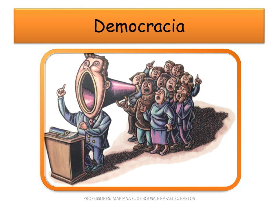 Democracia PROFESSORES: MARIANA C. DE SOUSA E RAFAEL C. BASTOS
