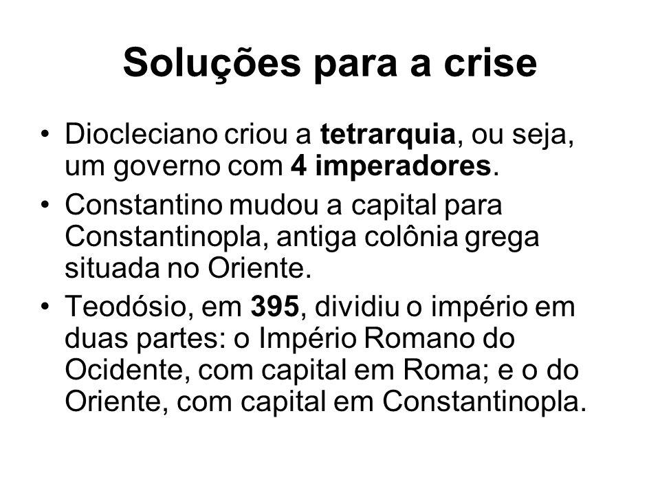 Soluções para a crise Diocleciano criou a tetrarquia, ou seja, um governo com 4 imperadores.
