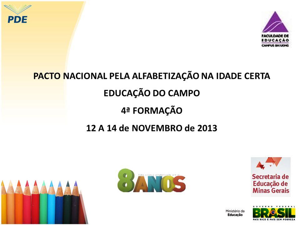 PACTO NACIONAL PELA ALFABETIZAÇÃO NA IDADE CERTA EDUCAÇÃO DO CAMPO 4ª FORMAÇÃO 12 A 14 de NOVEMBRO de 2013