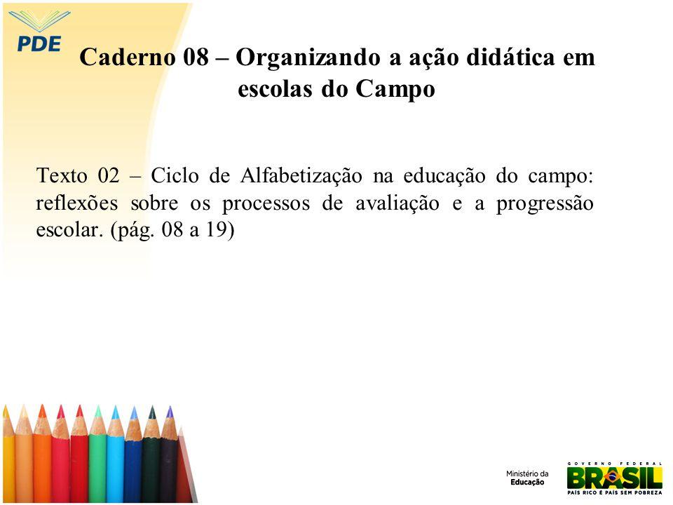 Caderno 08 – Organizando a ação didática em escolas do Campo Texto 02 – Ciclo de Alfabetização na educação do campo: reflexões sobre os processos de a