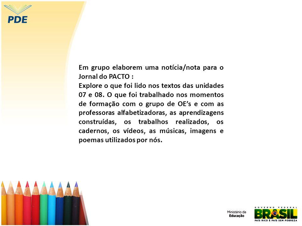 Em grupo elaborem uma notícia/nota para o Jornal do PACTO : Explore o que foi lido nos textos das unidades 07 e 08. O que foi trabalhado nos momentos