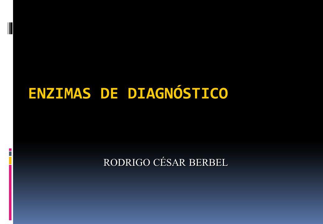 ENZIMAS DE DIAGNÓSTICO RODRIGO CÉSAR BERBEL