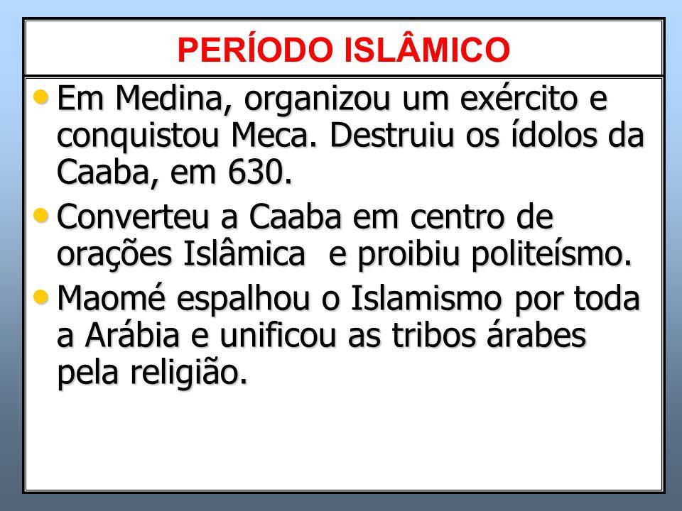 PERÍODO ISLÂMICO Corresponde entre os anos de 570-632, quando Maomé funda o Islamismo.