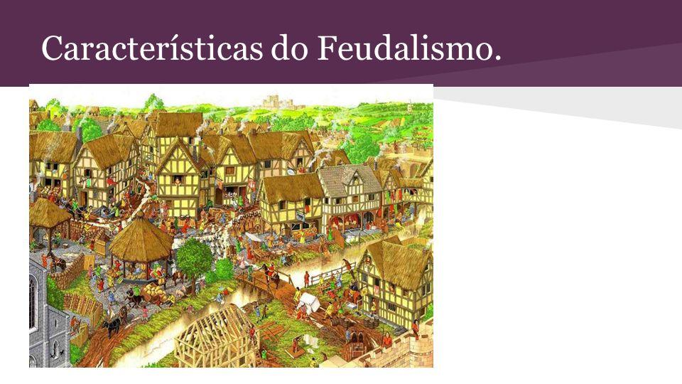 Características do Feudalismo.