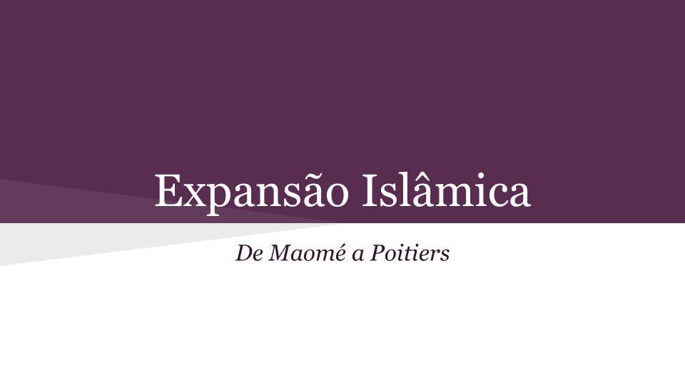 Expansão Islâmica De Maomé a Poitiers