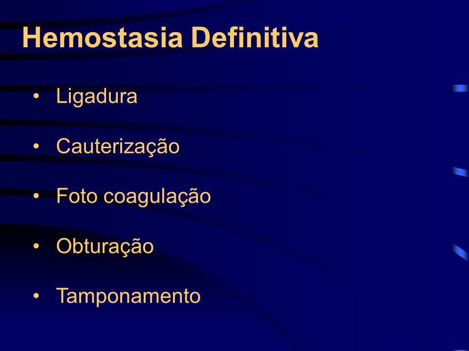 Hemostasia Definitiva Ligadura Cauterização Foto coagulação Obturação Tamponamento