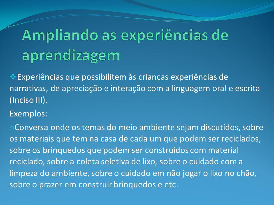  Experiências que possibilitem às crianças experiências de narrativas, de apreciação e interação com a linguagem oral e escrita (Inciso III).