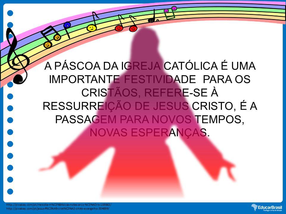 A PÁSCOA DA IGREJA CATÓLICA É UMA IMPORTANTE FESTIVIDADE PARA OS CRISTÃOS, REFERE-SE À RESSURREIÇÃO DE JESUS CRISTO, É A PASSAGEM PARA NOVOS TEMPOS, N