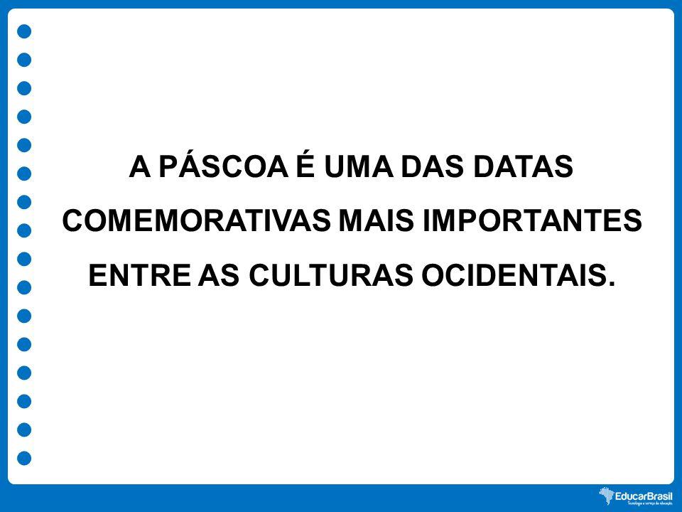 A PÁSCOA É UMA DAS DATAS COMEMORATIVAS MAIS IMPORTANTES ENTRE AS CULTURAS OCIDENTAIS.