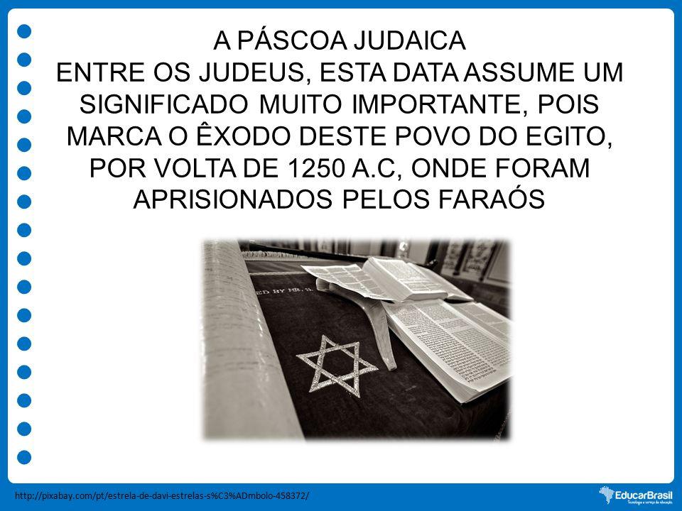 A PÁSCOA JUDAICA ENTRE OS JUDEUS, ESTA DATA ASSUME UM SIGNIFICADO MUITO IMPORTANTE, POIS MARCA O ÊXODO DESTE POVO DO EGITO, POR VOLTA DE 1250 A.C, OND