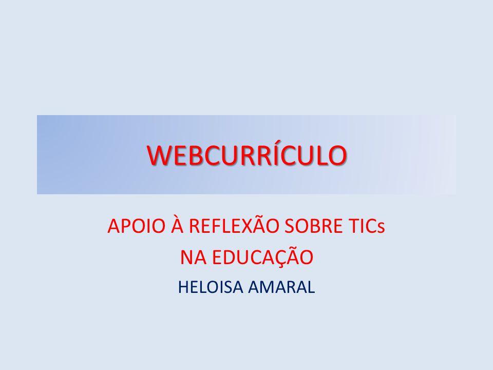 WEBCURRÍCULO APOIO À REFLEXÃO SOBRE TICs NA EDUCAÇÃO HELOISA AMARAL