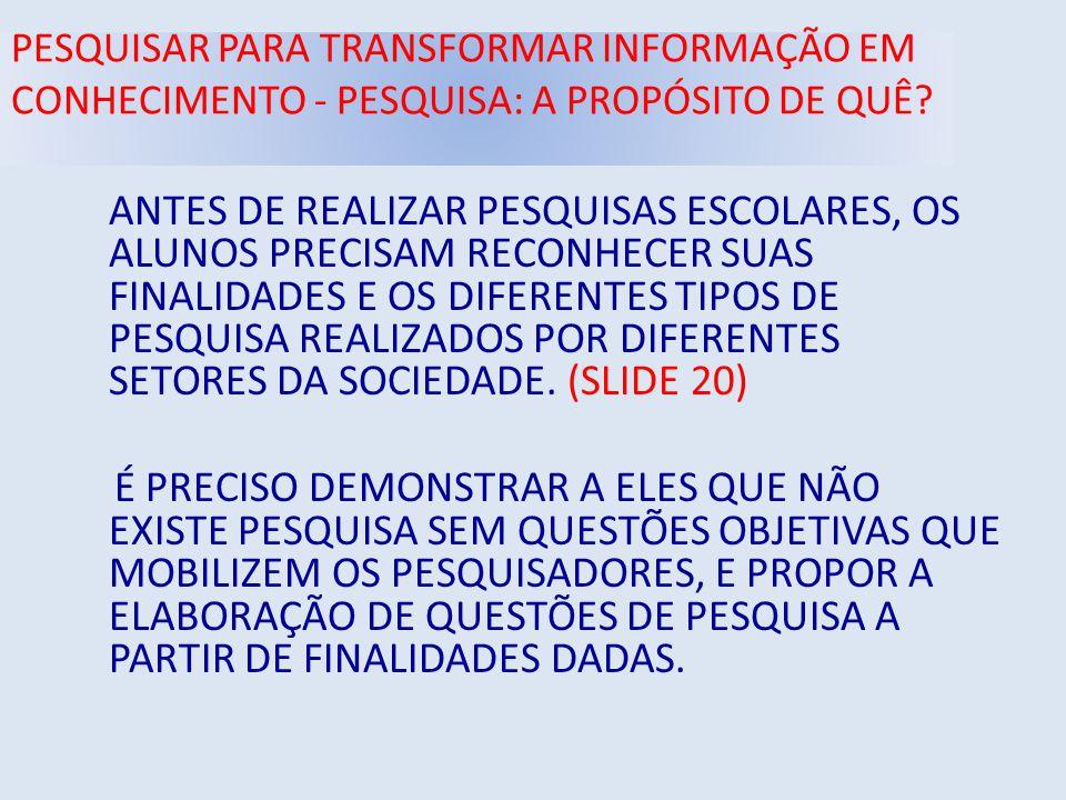 PESQUISAR PARA TRANSFORMAR INFORMAÇÃO EM CONHECIMENTO - PESQUISA: A PROPÓSITO DE QUÊ.