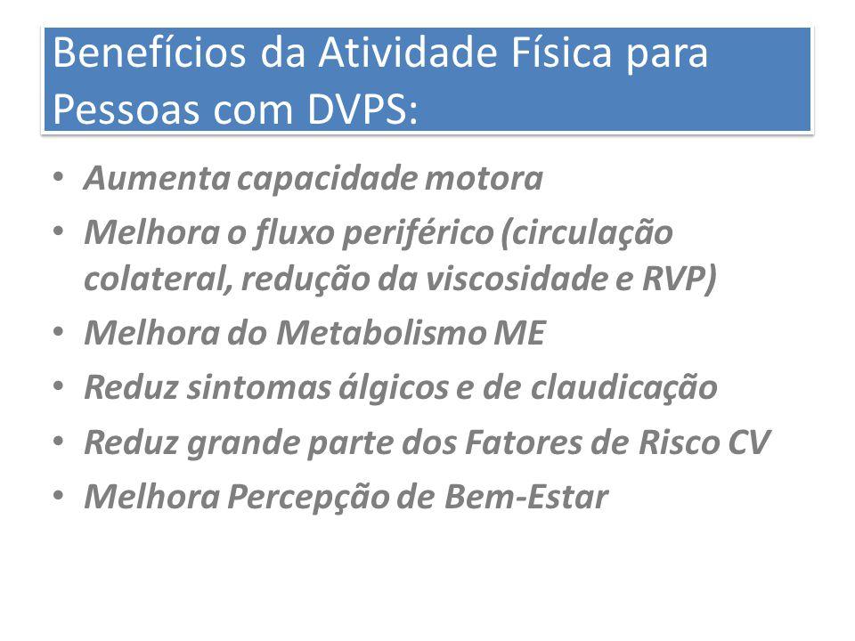 Benefícios da Atividade Física para Pessoas com DVPS: Aumenta capacidade motora Melhora o fluxo periférico (circulação colateral, redução da viscosida