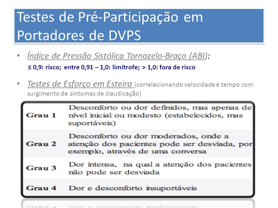 Testes de Pré-Participação em Portadores de DVPS Índice de Pressão Sistólica Tornozelo-Braço (ABI): ≤ 0,9: risco; entre 0,91 – 1,0: limítrofe; > 1,0: