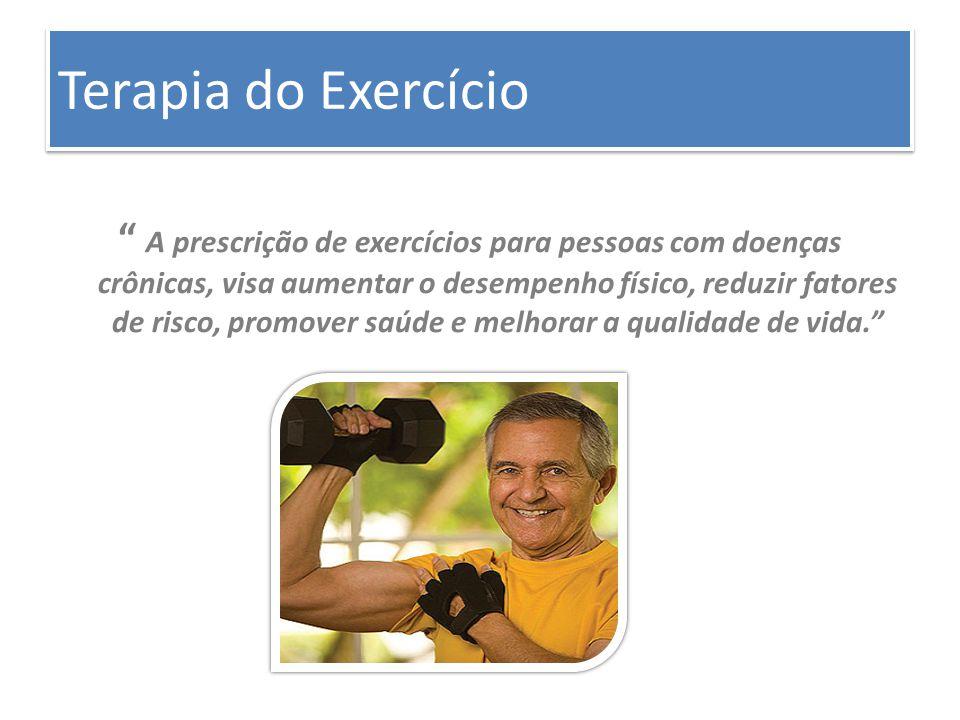 """Terapia do Exercício """" A prescrição de exercícios para pessoas com doenças crônicas, visa aumentar o desempenho físico, reduzir fatores de risco, prom"""