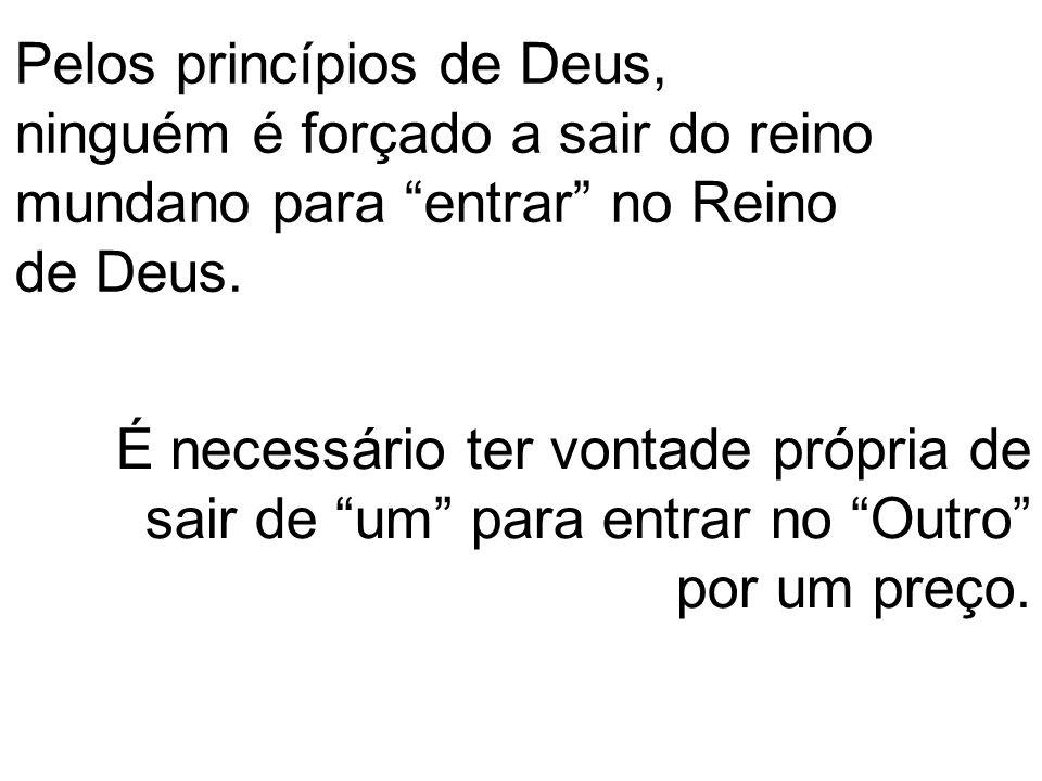 Pelos princípios de Deus, ninguém é forçado a sair do reino mundano para entrar no Reino de Deus.