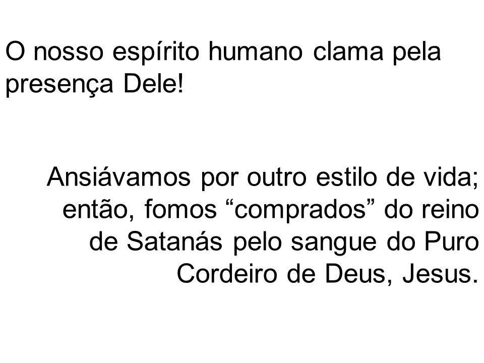 O nosso espírito humano clama pela presença Dele.