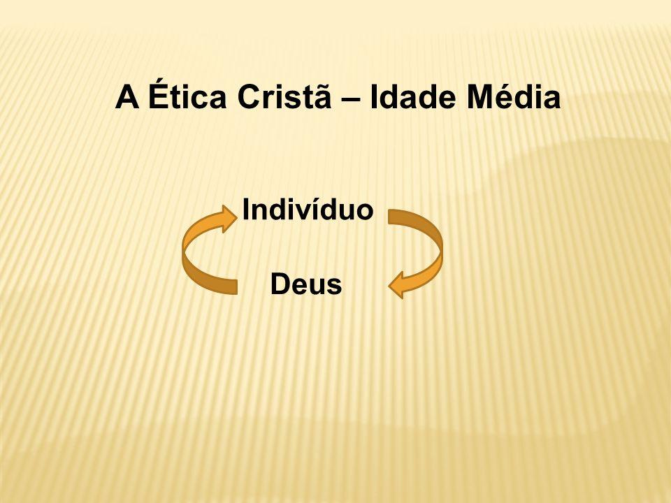 A Ética Cristã – Idade Média Indivíduo Deus