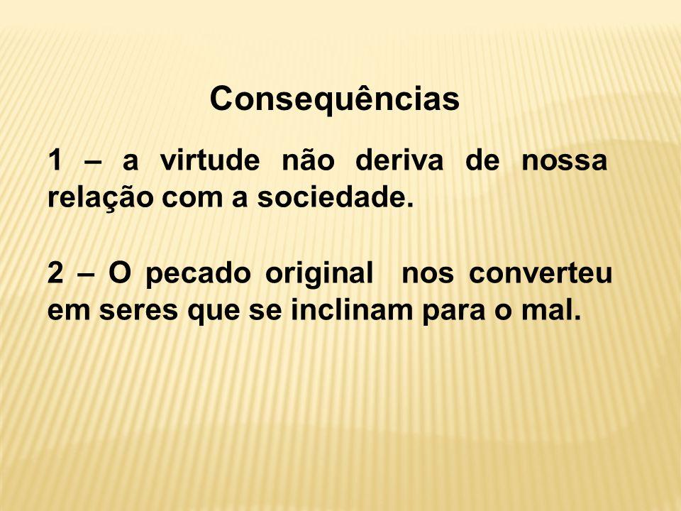 Consequências 2 – O pecado original nos converteu em seres que se inclinam para o mal.