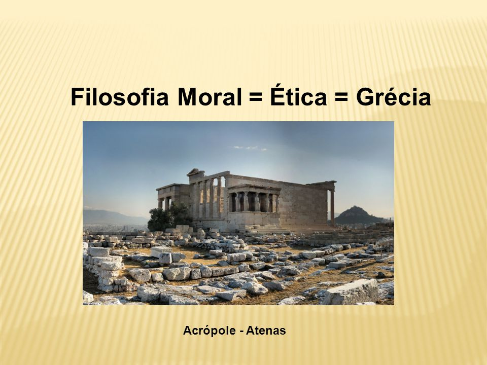 Filosofia Moral = Ética = Grécia Acrópole - Atenas