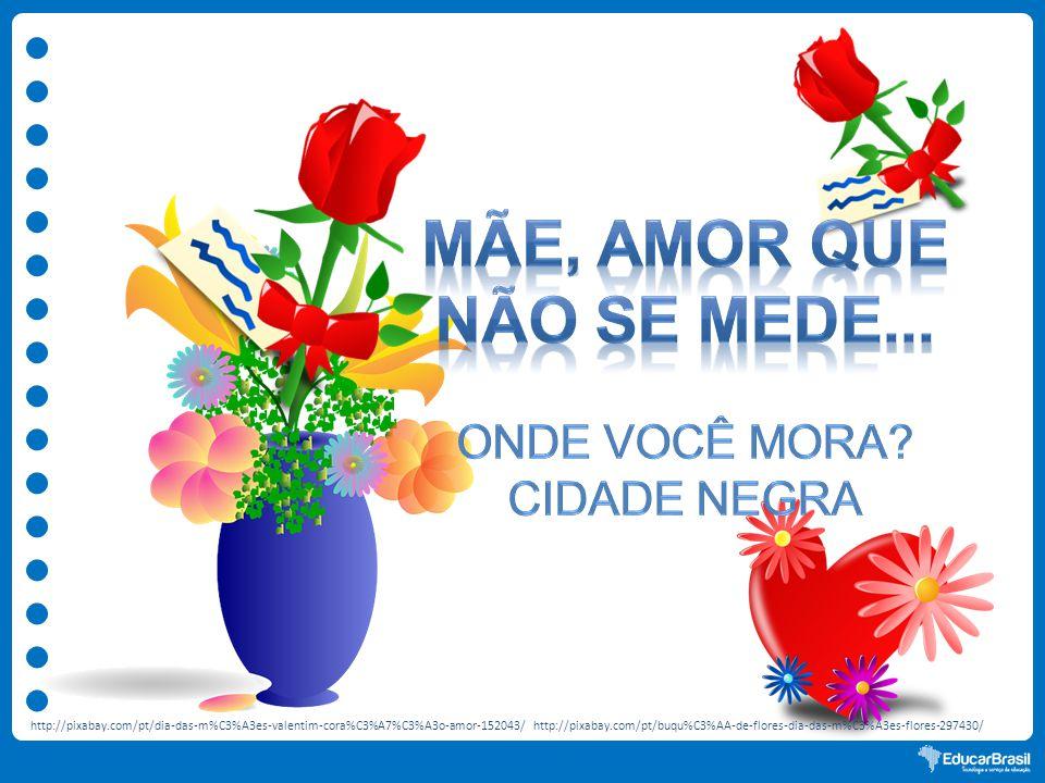 http://pixabay.com/pt/dia-das-m%C3%A3es-valentim-cora%C3%A7%C3%A3o-amor-152043/http://pixabay.com/pt/buqu%C3%AA-de-flores-dia-das-m%C3%A3es-flores-297