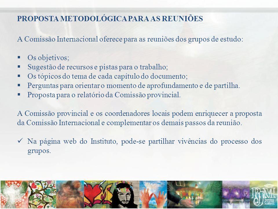 PROPOSTA METODOLÓGICA PARA AS REUNIÕES A Comissão Internacional oferece para as reuniões dos grupos de estudo: Os objetivos; Sugestão de recursos e pi