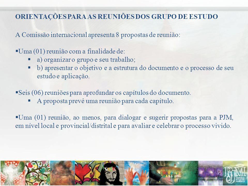 ORIENTAÇÕES PARA AS REUNIÕES DOS GRUPO DE ESTUDO A Comissão internacional apresenta 8 propostas de reunião: Uma (01) reunião com a finalidade de: a) o