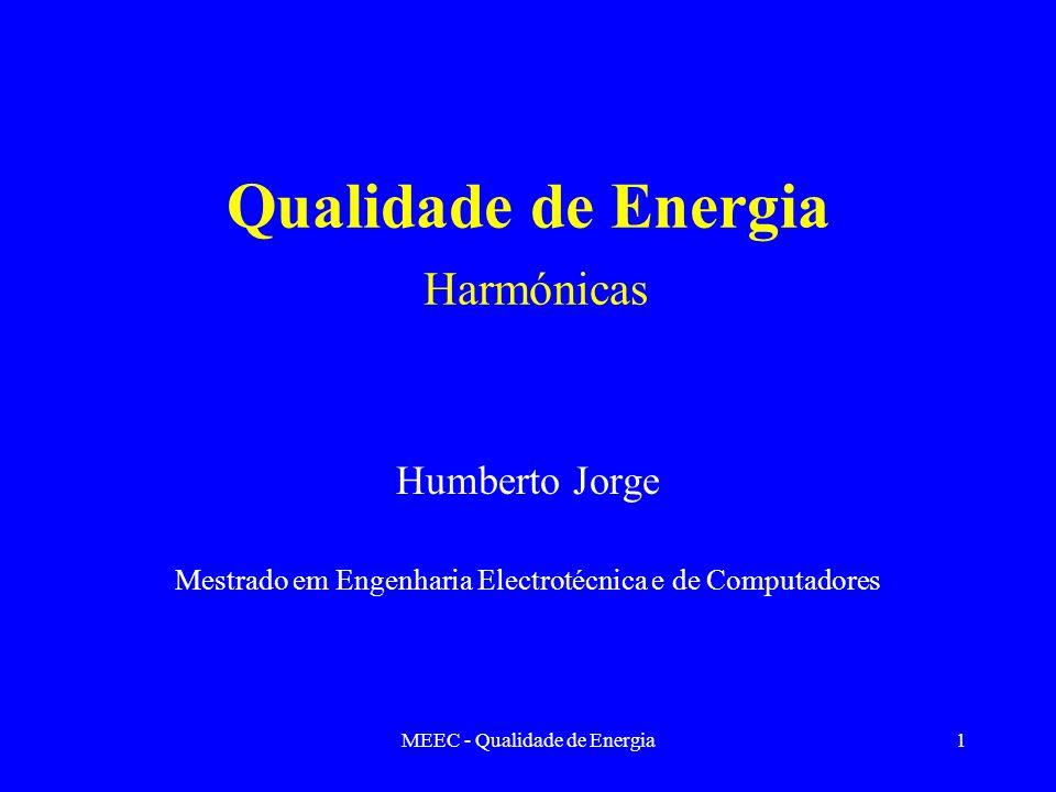 MEEC - Qualidade de Energia2 Introdução Causas principais da sua ocorrência Distorção harmónica total Caracterização de cargas não lineares típicas Implicações da presença de harmónicas Metodologias para análise de regimes harmónicos