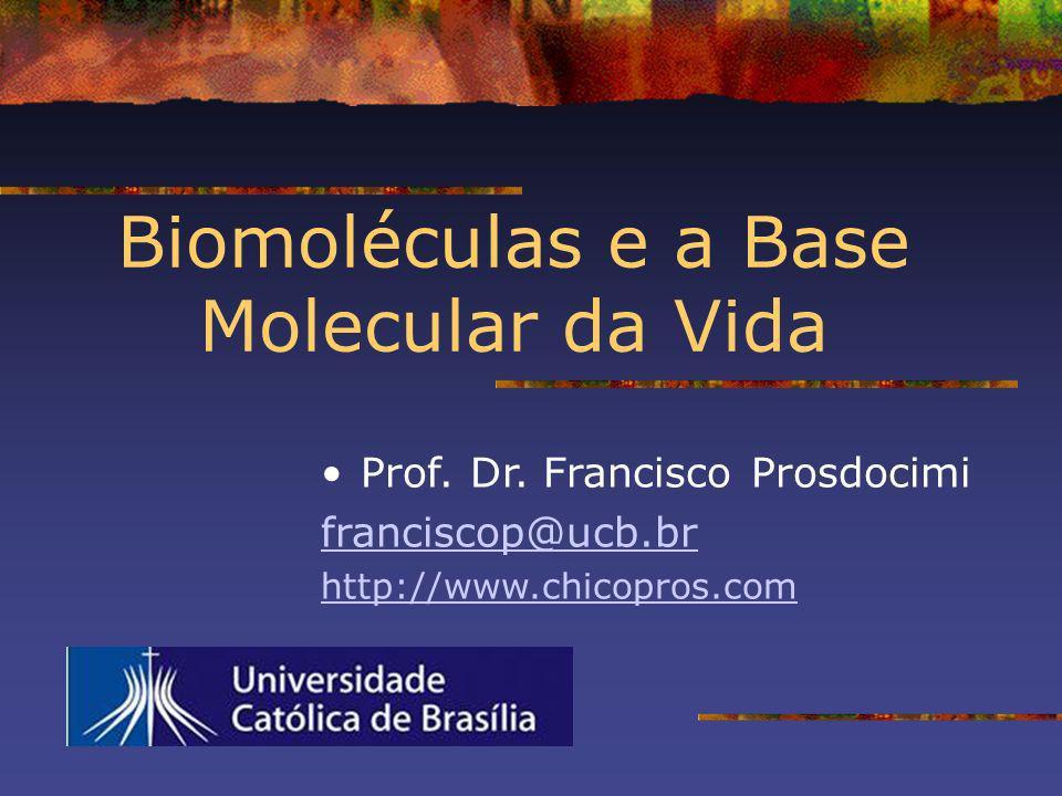 Biomoléculas e a Base Molecular da Vida Prof. Dr. Francisco Prosdocimi franciscop@ucb.br http://www.chicopros.com