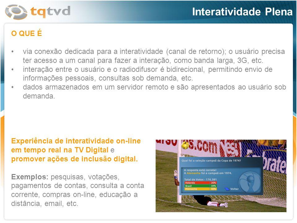 Interatividade Plena O QUE É via conexão dedicada para a interatividade (canal de retorno); o usuário precisa ter acesso a um canal para fazer a inter