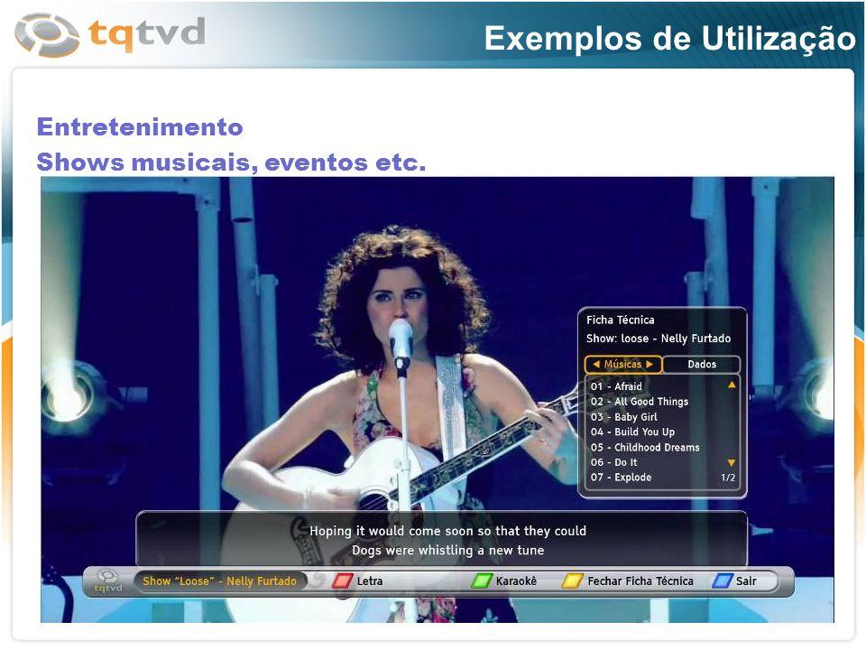 Exemplos de Utilização Entretenimento Shows musicais, eventos etc.