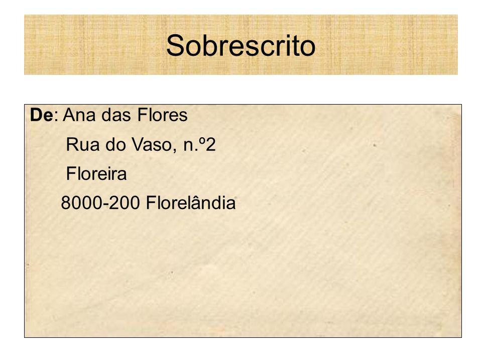 De: Ana das Flores Rua do Vaso, n.º2 Floreira 8000-200 Florelândia