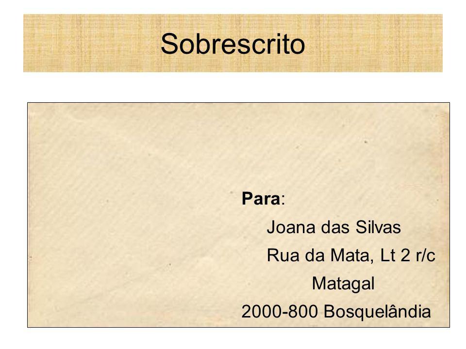 Sobrescrito Para: Joana das Silvas Rua da Mata, Lt 2 r/c Matagal 2000-800 Bosquelândia