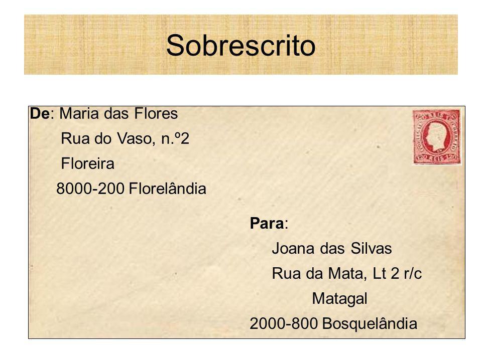 Para: Joana das Silvas Rua da Mata, Lt 2 r/c Matagal 2000-800 Bosquelândia De: Maria das Flores Rua do Vaso, n.º2 Floreira 8000-200 Florelândia