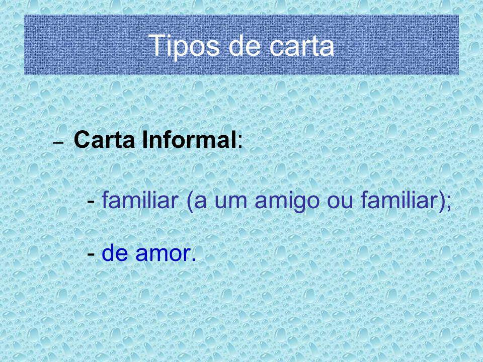 – C– Carta Informal: - familiar (a um amigo ou familiar); - de amor.