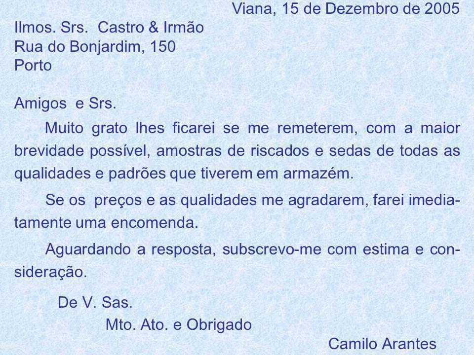 Viana, 15 de Dezembro de 2005 Ilmos.Srs. Castro & Irmão Rua do Bonjardim, 150 Porto Amigos e Srs.