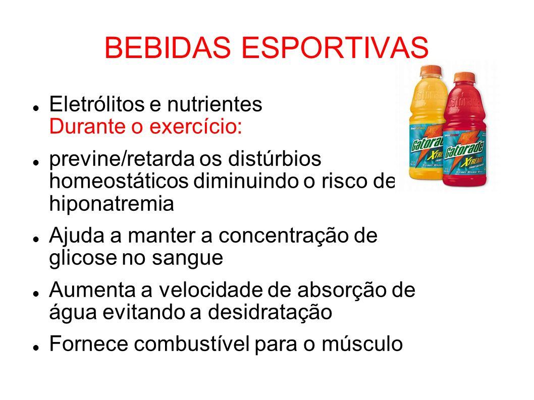 BEBIDAS ESPORTIVAS Eletrólitos e nutrientes Durante o exercício: previne/retarda os distúrbios homeostáticos diminuindo o risco de hiponatremia Ajuda