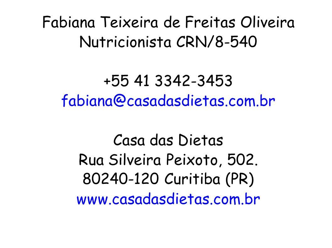 Fabiana Teixeira de Freitas Oliveira Nutricionista CRN/8-540 +55 41 3342-3453 fabiana@casadasdietas.com.br Casa das Dietas Rua Silveira Peixoto, 502.