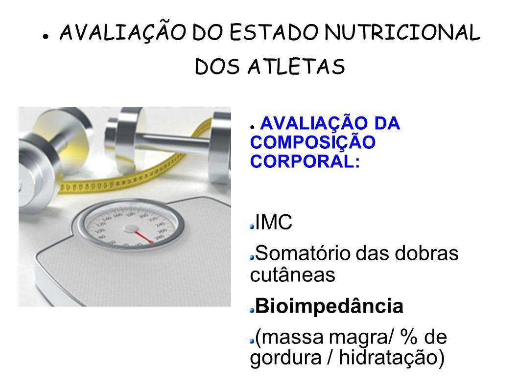 AVALIAÇÃO DA COMPOSIÇÃO CORPORAL: IMC Somatório das dobras cutâneas Bioimpedância (massa magra/ % de gordura / hidratação) Clique duas vezes para adic