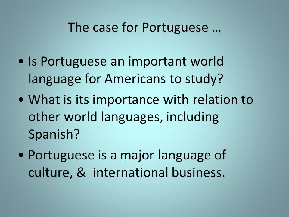 The case for Portuguese … Is Portuguese an important world language for Americans to study? What is its importance with relation to other world langua