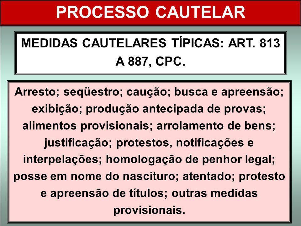 MEDIDAS CAUTELARES TÍPICAS: ART. 813 A 887, CPC. Arresto; seqüestro; caução; busca e apreensão; exibição; produção antecipada de provas; alimentos pro