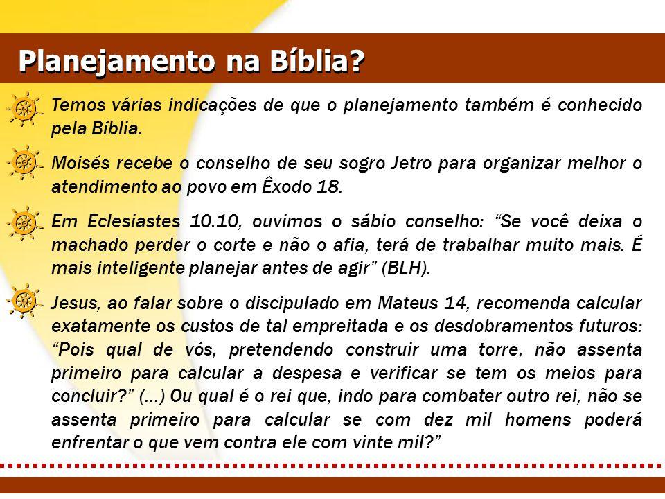 Planejamento na Bíblia? Temos várias indicações de que o planejamento também é conhecido pela Bíblia. Moisés recebe o conselho de seu sogro Jetro para
