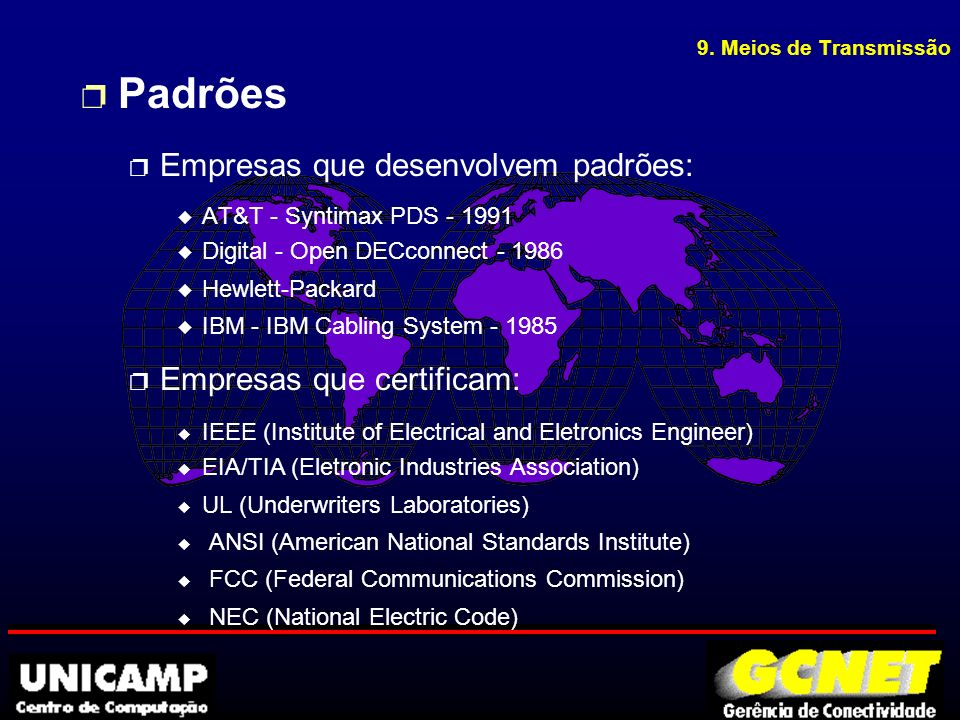 9. Meios de Transmissão p Padrões p Empresas que desenvolvem padrões: u AT&T - Syntimax PDS - 1991 u Digital - Open DECconnect - 1986 u Hewlett-Packar