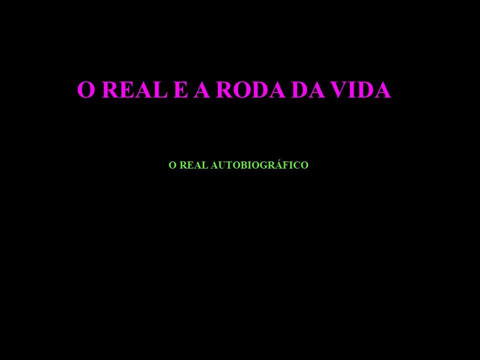 O REAL E A RODA DA VIDA O REAL AUTOBIOGRÁFICO