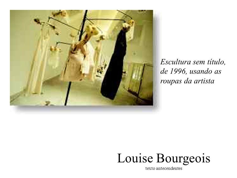 Louise Bourgeois texto antecendentes Escultura sem título, de 1996, usando as roupas da artista