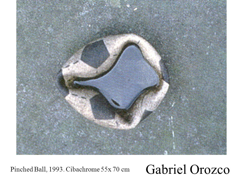 Pinched Ball, 1993. Cibachrome 55x 70 cm Gabriel Orozco