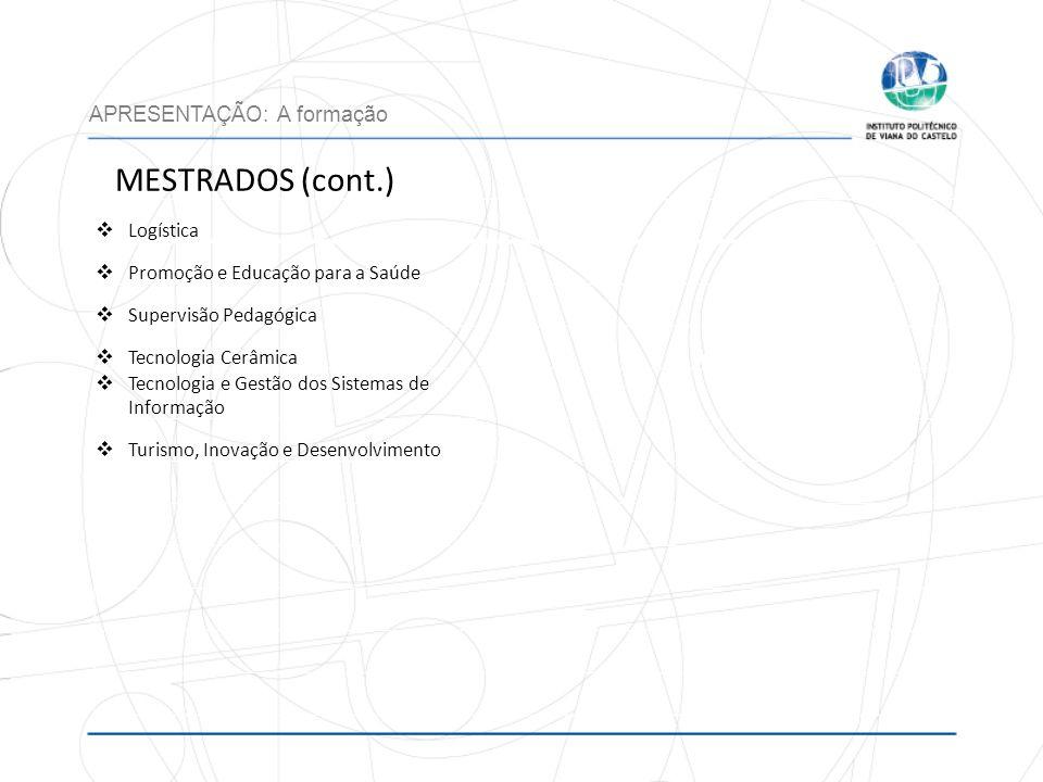 MESTRADOS (cont.) APRESENTAÇÃO: A formação Logística Promoção e Educação para a Saúde Supervisão Pedagógica Tecnologia Cerâmica Tecnologia e Gestão do