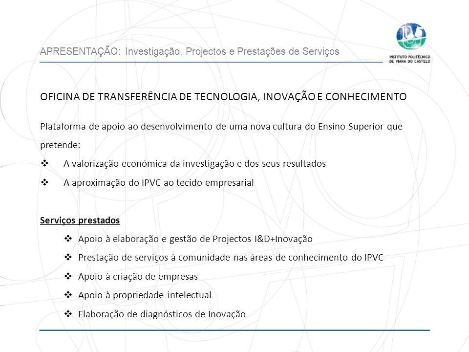 OFICINA DE TRANSFERÊNCIA DE TECNOLOGIA, INOVAÇÃO E CONHECIMENTO Plataforma de apoio ao desenvolvimento de uma nova cultura do Ensino Superior que pret