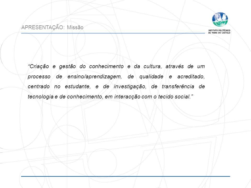Criação e gestão do conhecimento e da cultura, através de um processo de ensino/aprendizagem, de qualidade e acreditado, centrado no estudante, e de i